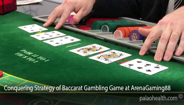Conquering Strategy of Baccarat Gambling Game at ArenaGaming88
